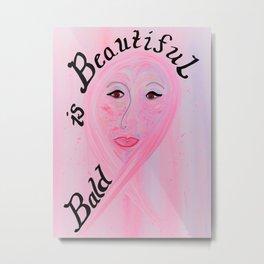 Bald is Beautiful Metal Print