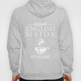 Instant English Major Just Add Coffee Hoody