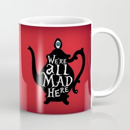 """""""We're all MAD here"""" - Alice in Wonderland - Teapot - 'Off With His Head Red' Coffee Mug"""