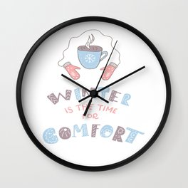 Winter is the Time for Comfort Wall Clock