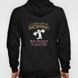 I Could Give Up Shopping Hoody