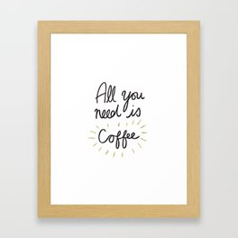 All You Need Is Coffee - Gold Framed Art Print