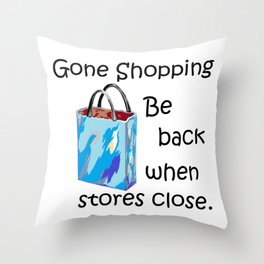 Gone Shopping Be Back When Stores Close Throw Pillow