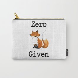 Zero Fox Given Carry-All Pouch