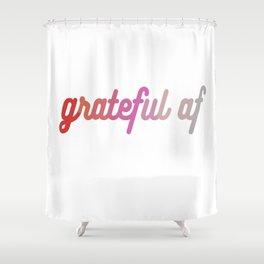 grateful af Shower Curtain