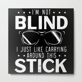 I'm Not Blind I Like Carrying Around This Stick Metal Print