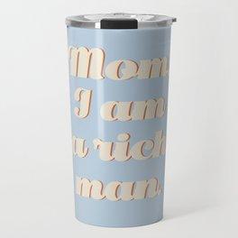 Mom, I am a rich man Travel Mug