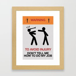 Warning, to avoid injury, Don't Tell Me How To Do My Job, fun road sign, traffic, humor Framed Art Print