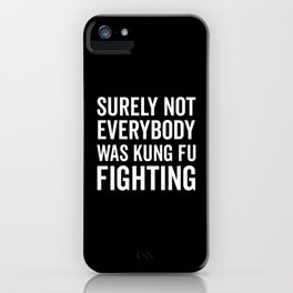 Kung Fu Fighting, Funny Saying iPhone Case