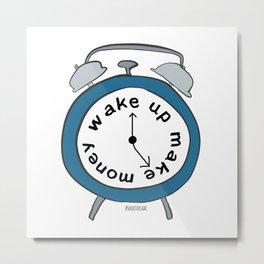 Wake up Make money Metal Print