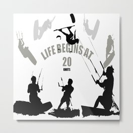 Life Begins At 20 Knots For Kitesurfers Metal Print