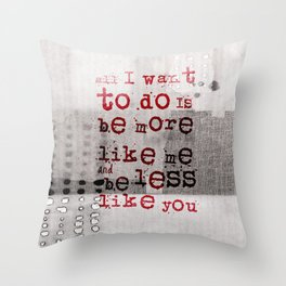 Quote - more like me, less like you Throw Pillow
