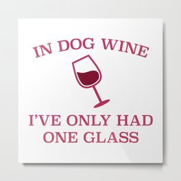 In Dog Wine Metal Print