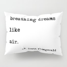 Breathing dreams like air - F. Scott Fitzgerald quote Pillow Sham