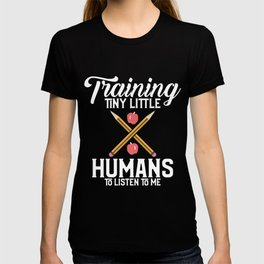 Training Tiny Little Humans To Listen To Me Teach T-shirt