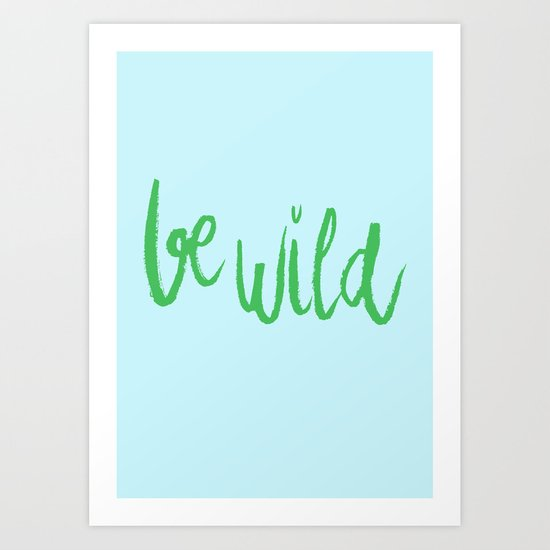 Be wild reminder in colorful green lettering Art Print