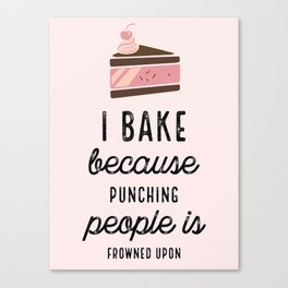 Pink I Bake Because Punching People Is Frowned Upon Canvas Print