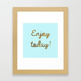 Enjoy today Framed Art Print