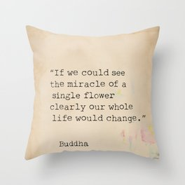 If we could see the miracle of a single flower clearly our whole life would change. Throw Pillow