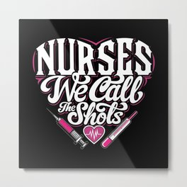 Nurses Call Shots Metal Print