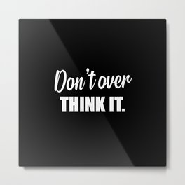 Don't over think it funny quote Metal Print