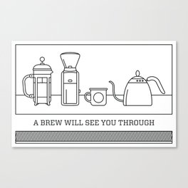 A Brew Will See You Through Poster - French Press Canvas Print