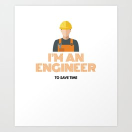 Funny Engineering Quotes An Engineer I'm Never Wrong Art Print