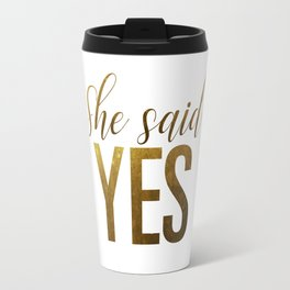 She said yes (gold) Travel Mug