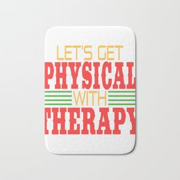 Let's Get Physical with Therapy. Independence With Therapy. Get up, get better, get here! Physic Bath Mat