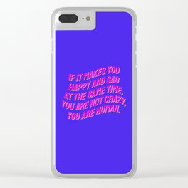 If It Makes You Happy and Sad at the Same Time, You Are Not Crazy You Are Human. Clear iPhone Case