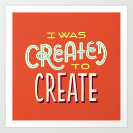 Created to Create Art Print