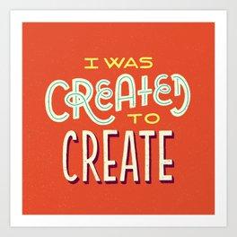 Created to Create Art Print