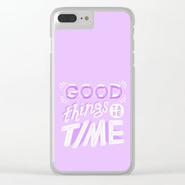 good things take time Clear iPhone Case