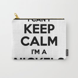 I cant keep calm I am a NICKELS Carry-All Pouch