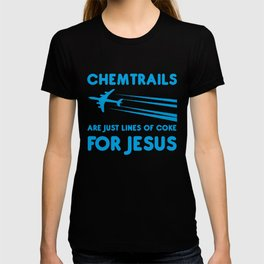 Chemtrails are just lines of coke for Jesus T-shirt
