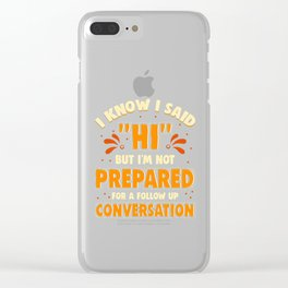 Not Prepared For A Follow Up Conversation For Introverts Clear iPhone Case