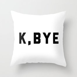 K, Bye Funny Quote Throw Pillow