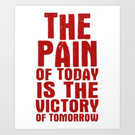 The Pain Of Today Is The Victory Of Tomorrow Art Print