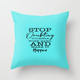 A beautiful quote Stop Doubting Yourself, Work Hard, And Make It Happen Throw Pillow