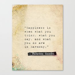 Happiness is when what you think, what you say, and what you do are in harmony. Canvas Print