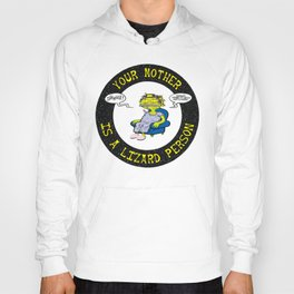 Your Mother Is A Lizard Person Hoody