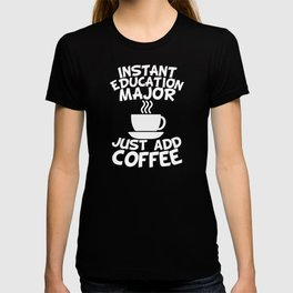 Instant Education Major Just Add Coffee T-shirt