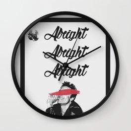 ALRIGHT ALRIGHT ALRIGHT   Matthew McConaughey Wall Clock