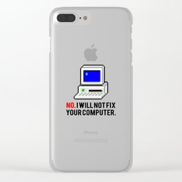 I will not fix your computer Clear iPhone Case