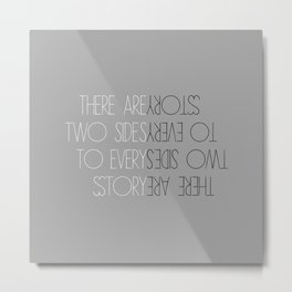 There Are Two Sides to Every Story Metal Print