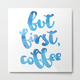 But first, Coffee // Blue Metal Print