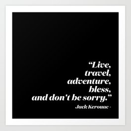 Live, travel, adventure, bless, and don't be sorry. Art Print