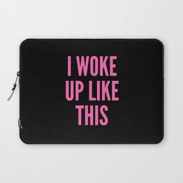 I WOKE UP LIKE THIS Laptop Sleeve