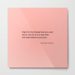 Ruth Bader Ginsburg Quote, Feminist Wall Art, Feminist Gift, Fight for the Things You Care About Metal Print
