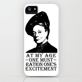 At my age one must ration one's excitement iPhone Case